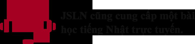 JSLN cũng cung cấp một bài học tiếng Nhật trực tuyến.